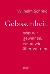 Gelassenheit, Was wir gewinnen, wenn wir älter werden, Wilhelm Schmid